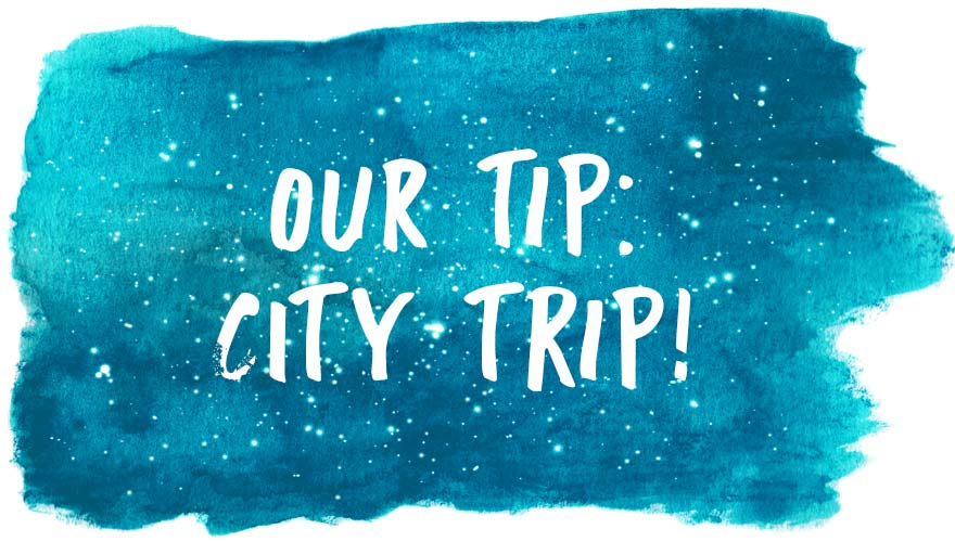 Our tip: city trip!