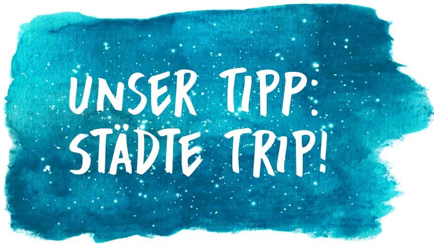 Unser Tipp: Städte Trip!